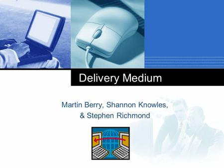 Company LOGO Martin Berry, Shannon Knowles, & Stephen Richmond Delivery Medium.