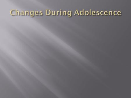  Adolescence- state of life between childhood and adulthood, between ages 11-15  You will experience physical, mental, emotional, and social changes.