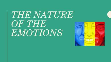 "THE NATURE OF THE EMOTIONS. ""Emotion"" comes from the Latin ""movere"", ""to move""."