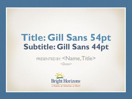 Title: Gill Sans 54pt Subtitle: Gill Sans 44pt PRESENTED BY: