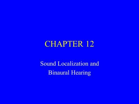 CHAPTER 12 Sound Localization and Binaural Hearing.