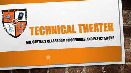 TECHNICAL THEATER MR. CARTER'S CLASSROOM PROCEDURES AND EXPECTATIONS.