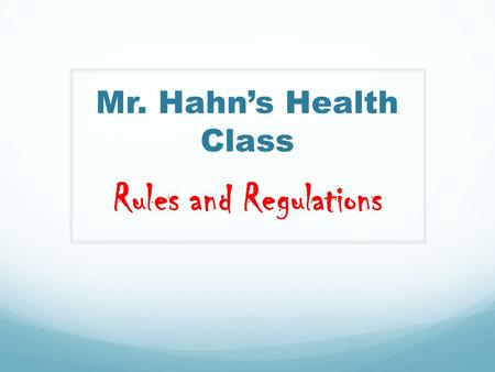Mr. Hahn's Health Class Rules and Regulations. Class Rules: Be Respectful! Try Your Best! Sign out when you leave the room.