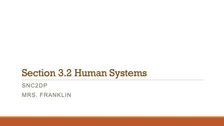 Section 3.2 Human Systems SNC2DP MRS. FRANKLIN. Human Organ Systems There are 11 organ systems in the human body. All systems must work together to ensure.
