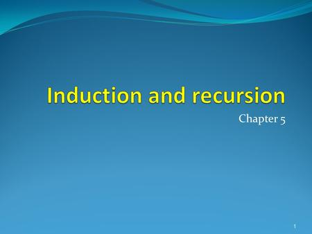 Chapter 5 1. Chapter Summary  Mathematical Induction  Strong Induction  Recursive Definitions  Structural Induction  Recursive Algorithms.
