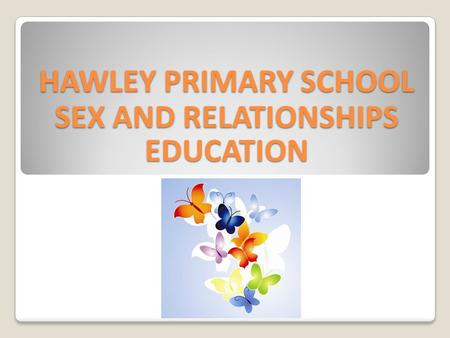 HAWLEY PRIMARY SCHOOL SEX AND RELATIONSHIPS EDUCATION.