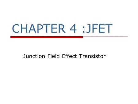 CHAPTER 4 :JFET Junction Field Effect Transistor.