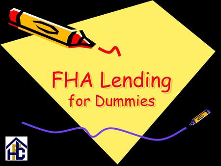 FHA Lending for Dummies. Why FHA? Reason #1: Close More Loans Borrowers who don't quite fit under prime lending guidelines are excellent candidates for.