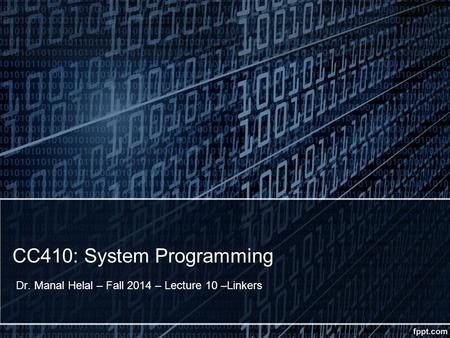 CC410: System Programming Dr. Manal Helal – Fall 2014 – Lecture 10 –Linkers.