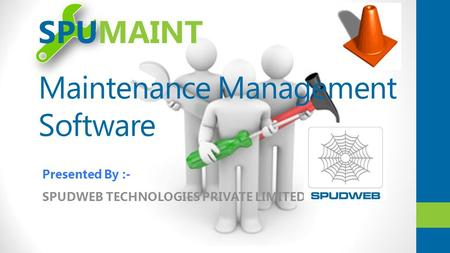 Maintenance Management Software SPUDWEB TECHNOLOGIES PRIVATE LIMITED SPUMAINT Presented By :-