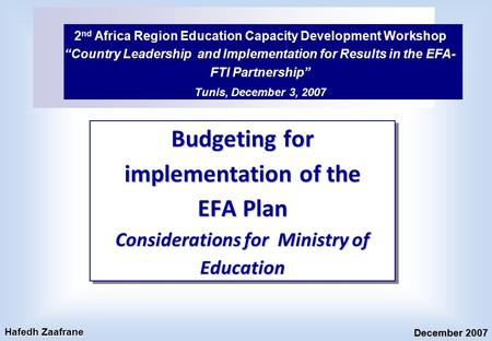 "Budgeting for implementation of the EFA Plan Considerations for Ministry of Education 2 nd Africa Region Education Capacity Development Workshop ""Country."