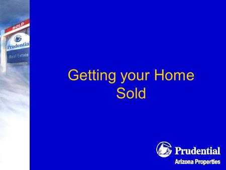 Getting your Home Sold. My commitment… 1. Secure the Best Price 1. Sell in the Shortest Time 2. Close with the Least Hassle.