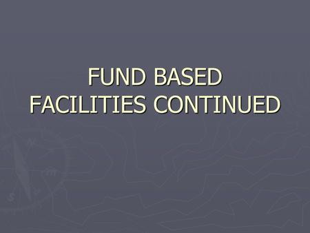 FUND BASED FACILITIES CONTINUED. Bridge Financing ► Accommodation for the interim period. ► To bridge the gap to meet an urgent need of customer. ► Markup.