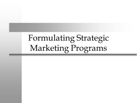 Formulating Strategic Marketing Programs Market Segmentation and Positioning.