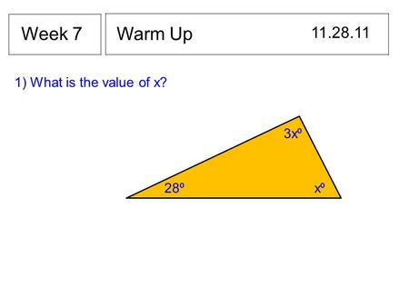 Warm Up 11.28.11 Week 7 1) What is the value of x? 28 ⁰ x⁰x⁰ 3x ⁰.