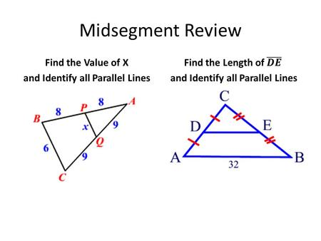 Midsegment Review Find the Value of X and Identify all Parallel Lines.