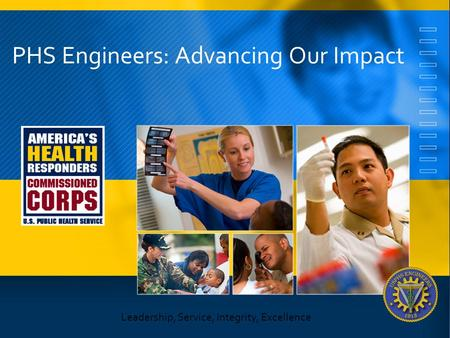 PHS Engineers: Advancing Our Impact Leadership, Service, Integrity, Excellence.