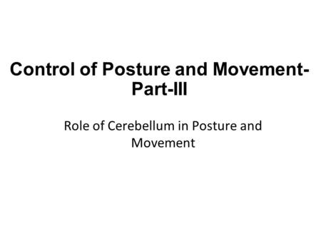 Control of Posture and Movement- Part-III Role of Cerebellum in Posture and Movement.