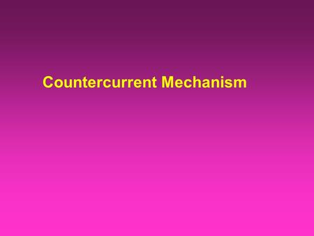 Countercurrent Mechanism. Countercurrent Exchange The exchange of a chemical substance or heat between two fluids flowing in opposite directions.
