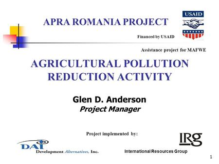 1 AGRICULTURAL POLLUTION REDUCTION ACTIVITY Financed by USAID APRA ROMANIA PROJECT Project implemented by: Assistance project for MAFWE International Resources.