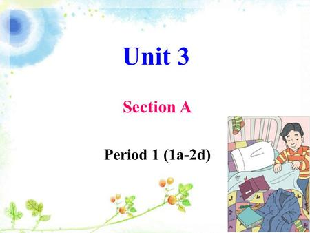 Unit 3 Section A Period 1 (1a-2d). do homeworkwatch TVsleep listen to musicread some books.