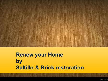Renew your Home by Saltillo & Brick restoration. Bizaillion Stone Restoration is dedicated to the art of caring for your floors.