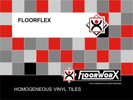 HOMOGENEOUS VINYL TILES FLOORFLEX. INTRODUCTION  Homogeneous vinyl flooring has a uniform structure and composition from the top to the bottom as there.
