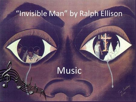"""Invisible Man"" by Ralph Ellison Music. Prologue Louis Armstrong's ""What Did I Do to be so Black and Blue?"" -Symbolizes the struggles African Americans."