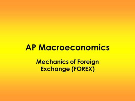 AP Macroeconomics Mechanics of Foreign Exchange (FOREX)