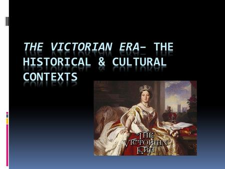 The Victorian Age in England  The Victorian age refers to the reign of Queen Victoria, which lasted 63 years, from 1838 to 1901.