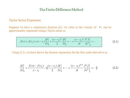 The Finite-Difference Method Taylor Series Expansion Suppose we have a continuous function f(x), its value in the vicinity of can be approximately expressed.