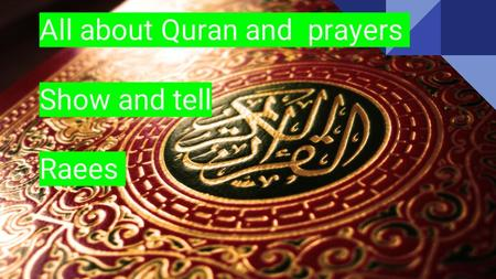 All about Quran and prayers Show and tell Raees. Quran Muslims believe that the Qur'an is the very word of God Almighty: a complete record of the exact.