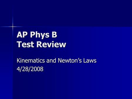 AP Phys B Test Review Kinematics and Newton's Laws 4/28/2008.