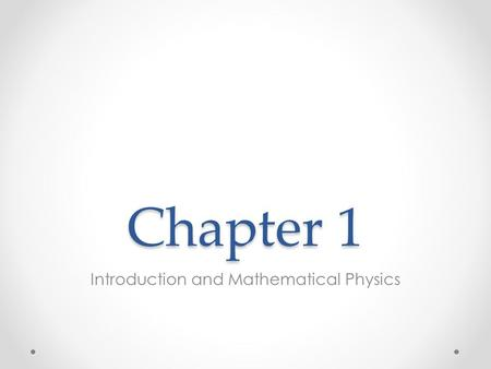 Chapter 1 Introduction and Mathematical Physics. 1.1 The Nature of Physics Physics helps to explain our physical world. Application of physics have been.