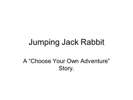 "Jumping Jack Rabbit A ""Choose Your Own Adventure"" Story."