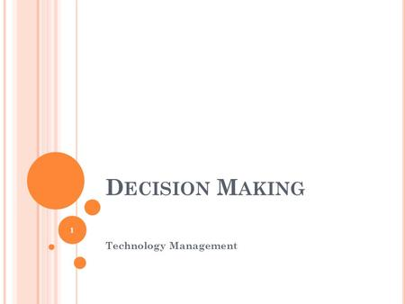 D ECISION M AKING Technology Management 1. FUNDAMENTALS OF DECISION MAKING Problem A discrepancy between an existing and a desired state of affairs 2.