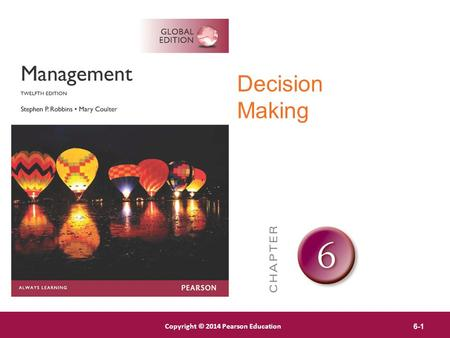 Copyright © 2012 Pearson Education, Inc. Publishing as Prentice Hall Copyright © 2014 Pearson Education 6-1 Decision Making.