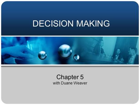 DECISION MAKING Chapter 5 with Duane Weaver. Outline Decision Making Process Making Decisions Decision Making Conditions Decision Making Styles.