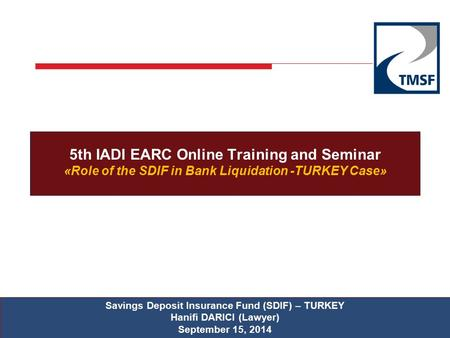 5th IADI EARC Online Training and Seminar «Role of the SDIF in Bank Liquidation -TURKEY Case» Savings Deposit Insurance Fund (SDIF) – TURKEY Hanifi DARICI.