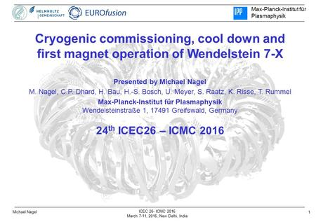 Max-Planck-Institut für Plasmaphysik 1 ICEC 26- ICMC 2016 March 7-11, 2016, New Delhi, India Michael Nagel Cryogenic commissioning, cool down and first.
