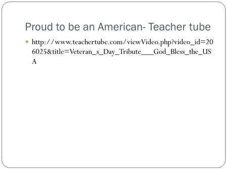 Proud to be an American- Teacher tube  6025&title=Veteran_s_Day_Tribute___God_Bless_the_US A.