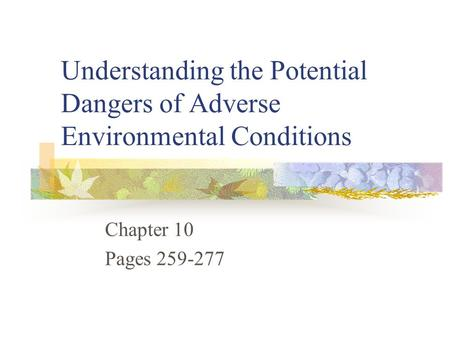 Understanding the Potential Dangers of Adverse Environmental Conditions Chapter 10 Pages 259-277.