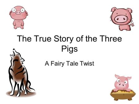 The True Story of the Three Pigs A Fairy Tale Twist.