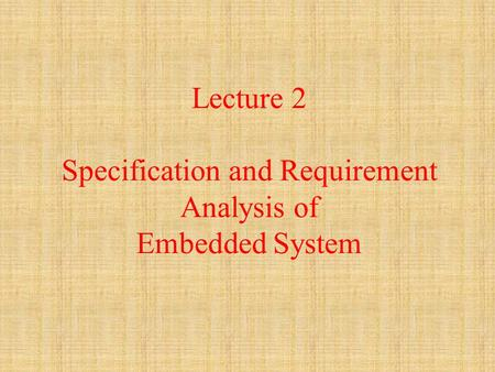 Lecture 2 Specification and Requirement Analysis of Embedded System.