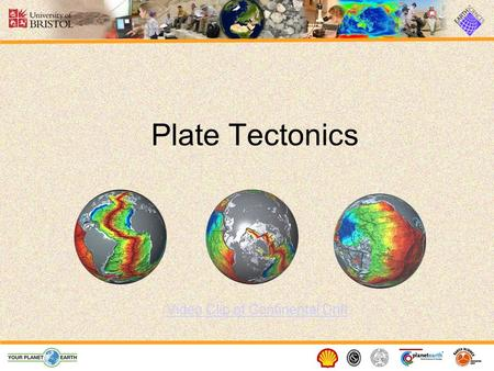 Plate Tectonics Video Clip of Continental Drift. Structure of the Earth The Earth is made up of 3 main layers: –Core –Mantle –Crust Inner core Outer core.