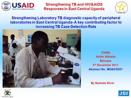 Strengthening TB and HIV&AIDS Responses in East Central Uganda Strengthening Laboratory TB diagnostic capacity of peripheral laboratories in East Central.