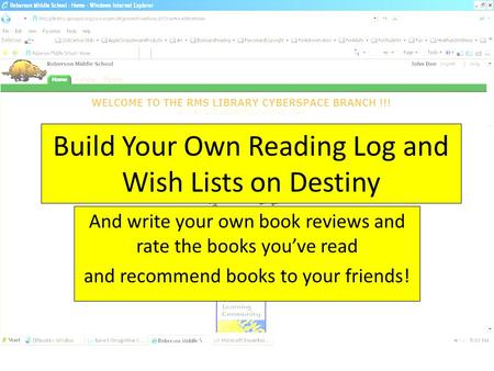 Build Your Own Reading Log and Wish Lists on Destiny And write your own book reviews and rate the books you've read and recommend books to your friends!