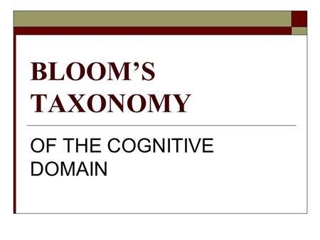 BLOOM'S TAXONOMY OF THE COGNITIVE DOMAIN. BLOOM'S TAXONOMY CompetenceSkills Demonstrated Knowledge The recall of specific information Comprehension Understanding.