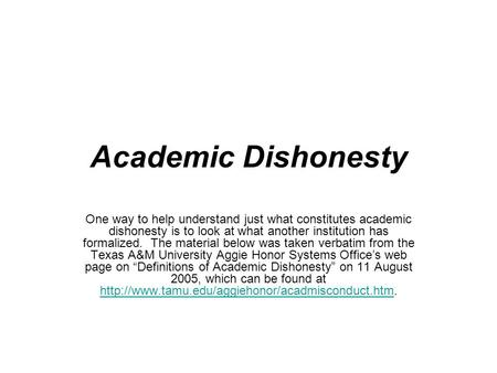 Academic Dishonesty One way to help understand just what constitutes academic dishonesty is to look at what another institution has formalized. The material.