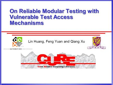 On Reliable Modular Testing with Vulnerable Test Access Mechanisms Lin Huang, Feng Yuan and Qiang Xu.